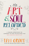 Art  Soul, Reloaded: A Yearlong Apprenticeship for Summoning the Muses and Reclaiming Your Bold, Audacious, Creative Side