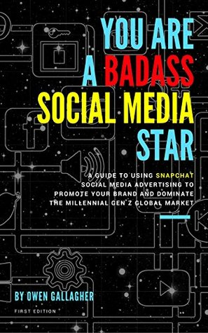 You Are A Badass Social Media Star At Making Money : A guide to Snapchat social media marketing for entrepreneurs to promote your brand and dominate the millennial gen Z global market