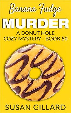 Banana Fudge Murder (Donut Hole Mystery #50)