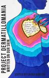 Project Dermatillomania: Written On Our Skin