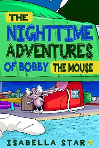 Books for kids: The Nighttime Adventures of Bobby, the mouse . (Bedtime stories for babies, Books for kids, Books for toddlers,Picture books,Dairy of a mouse.)
