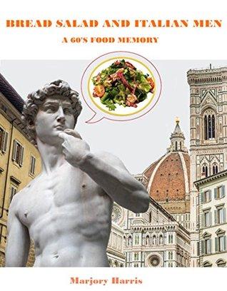 Bread Salad and Italian Men: A 60s Food Memory