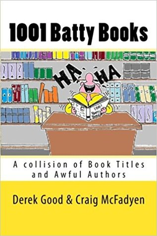 1001 Batty Books: A Collision of Book Titles and Awful Authors
