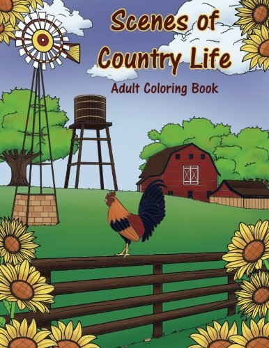 Scenes of Country Life Adult Coloring Book: Country Living, Homes and Farm Life Coloring Book: Volume 18 (Creative and Unique Coloring Books for Adults)