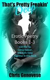 That's Pretty Freakin' Deep: A Collection of Erotic Poetry Books 1-3 By Chris Genovese (Just the Tip, Going Deeper, and Balls Deep) (The Erotic Poetry of Chris Genovese)