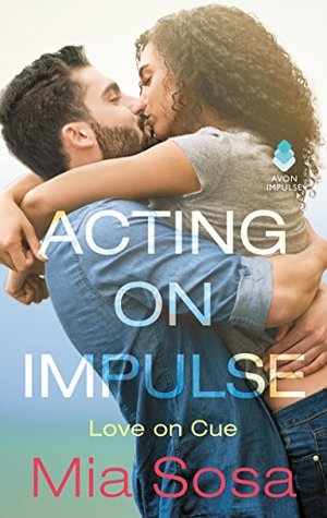Acting on Impulse by Mia Sosa: Fun & Flirty Romantic Comedy