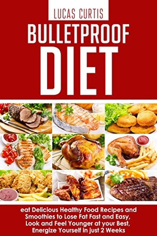 Bulletproof Diet: eat Delicious Food Recipes and Smoothies to Lose Fat fast and easy, look and feel Younger at your Best, energize Yourself in just 2 weeks ... Nutrients, Proteins, Mouth-watering, Aroma)