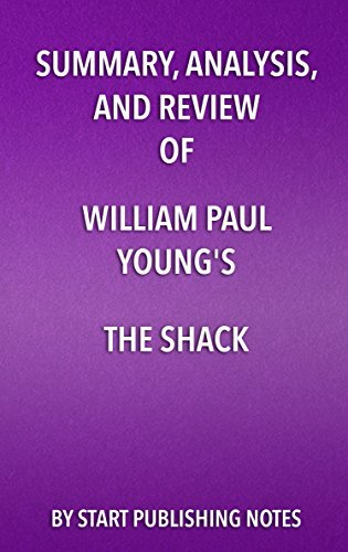 Summary, Analysis, and Review of William Paul Young's The Shack: Where Tragedy Confronts Eternity
