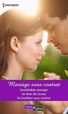 Mariage sous contrat : Inoubliable mariage - Le rêve de Leona - Un bonheur sous contrat