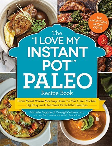 """The """"I Love My Instant Pot®"""" Paleo Recipe Book: From Deviled Eggs and Reuben Meatballs to Café Mocha Muffins, 175 Easy and Delicious Paleo Recipes (""""I Love My"""" Series)"""