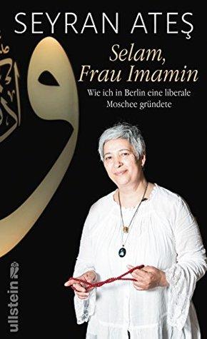 Selam, Frau Imamin: Wie ich in Berlin eine liberale Moschee gründete