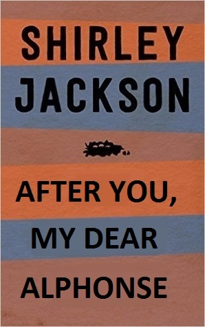 after you my dear alphonse After you, my dear alphonse is a short story written by shirley jackson the story is mainly about stereotypes, and, in this case, racism a boy in the story brings home a friend for lunch, and the mother.