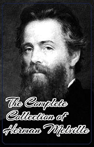 The Complete Collection of Herman Melville (Annotated): (Collection Includes Moby Dick, Omoo, Redburn, The Confidence-Man, The Piazza Tales, Typee, White Jacket, Israel Potter, And More)