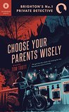 Choose Your Parents Wisely by Tom Trott