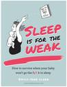 Sleep Is For The Weak: How To Survive When Your Baby Won't  Go The Fuck To Sleep