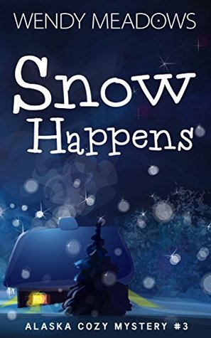 Snow Happens (Alaska Cozy Mystery #3)