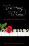 The Painting and the Piano: An Improbable Story of Survival and Love
