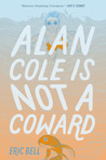 Alan Cole Is Not a Coward (Alan Cole, #1)