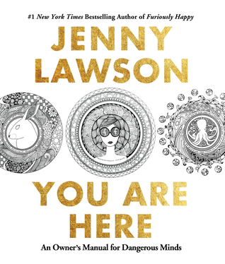 You Are Here: An Owner's Manual for Dangerous Minds by Jenny  Lawson