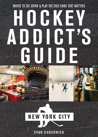 Hockey Addict's Guide New York City: Where to Eat, Drink  Play the Only Game That Matters