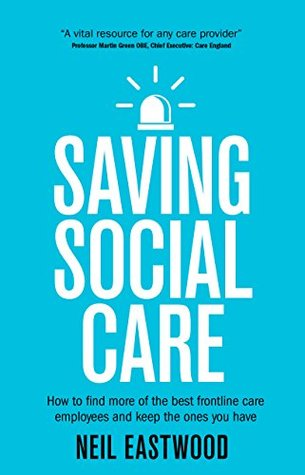 Saving Social Care: How to find more of the best frontline care employees and keep the ones you have