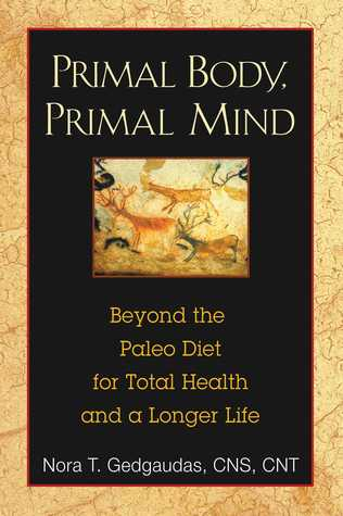 Primal body primal mind beyond paleo for total health and a longer primal body primal mind beyond paleo for total health and a longer life by nora gedgaudas malvernweather Image collections