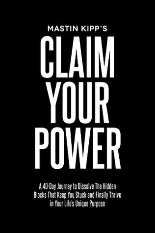 Claim Your Power: A 40-Day Journey to Dissolve the Hidden Blocks That Keep You Stuck and Finally Thrive in Your Life's Unique Purpose