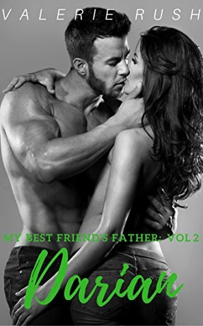 DARIAN My Best Friend's Father, Volume 2 (A Forbidden Romance) by Valerie Rush