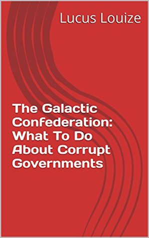The Adamski and Menger Series: The Galactic Confederation: What To Do About Corrupt Governments