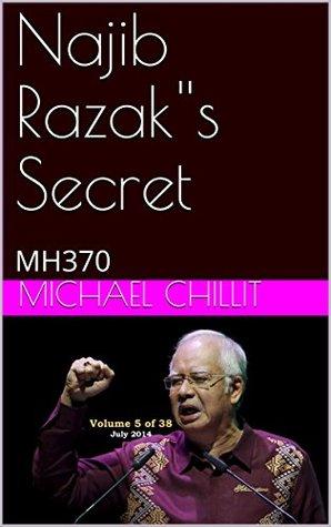 Najib Razak''s Secret: MH370 (The Tweetsville Chronicles Book 72014)