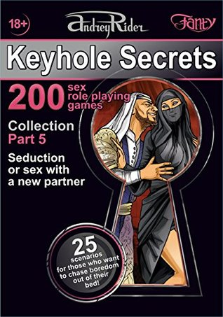 """""""Keyhole Secrets"""" collection of 200 sex role playing games. Part 5 (scenarios 101-125): Illustrated collection of SEX FANTASIES and SEX ROLE PLAYING GAME scenarios"""