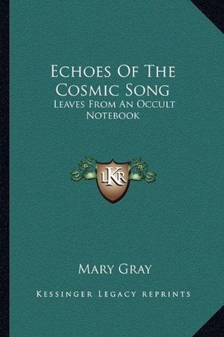 Echoes Of The Cosmic Song: Leaves From An Occult Notebook