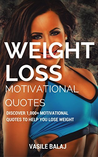 Weight Loss Motivational Quotes: Discover 1,000+ Motivational Quotes to Help You Lose Weight