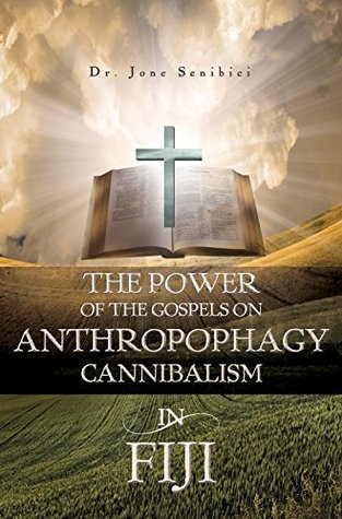 The Power of the Gospels on Anthropophagy/Cannibalism in Fiji