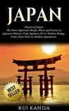 Japan: History of Japan: The Most Important People, Places and Events in Japanese History. From Japanese Art to Modern Manga. From Asian Wars to Modern Superpower.