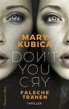 Don't You Cry - Falsche Tränen by Mary Kubica