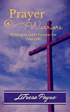 Prayer Warriors: Walking in God's Purpose for Your Life