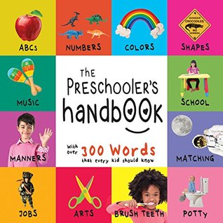 The Preschooler's Handbook: ABC's, Numbers, Colors, Shapes, Matching, School, Manners, Potty and Jobs, with 300 Words that every Kid should Know (Engage Early Readers: Children's Learning Books)