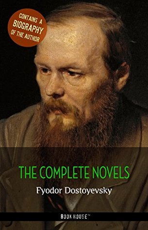 Fyodor Dostoyevsky: The Complete Novels + A Biography of the Author