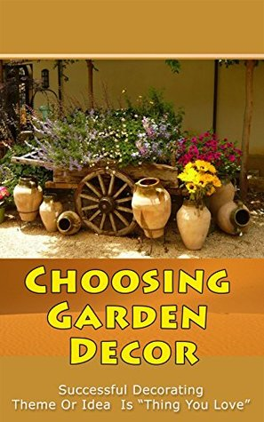 """Choosing Garden Decor: Successful Decorating Theme or Idea is """"Thing You Love"""""""