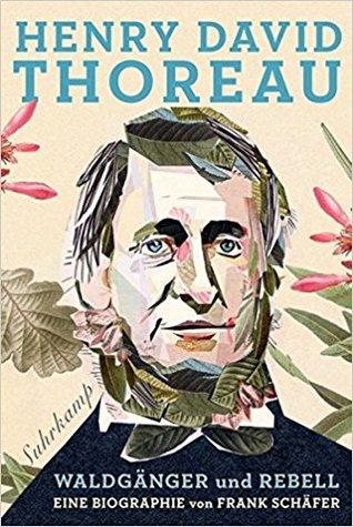 Henry David Thoreau: Waldgänger und Rebell. Eine Biographie
