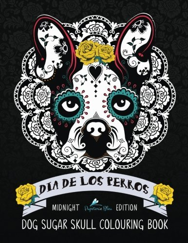 Dia De Los Perros Dog Sugar Skull Colouring Book: Midnight Edition (Colouring Books For Grown-Ups)