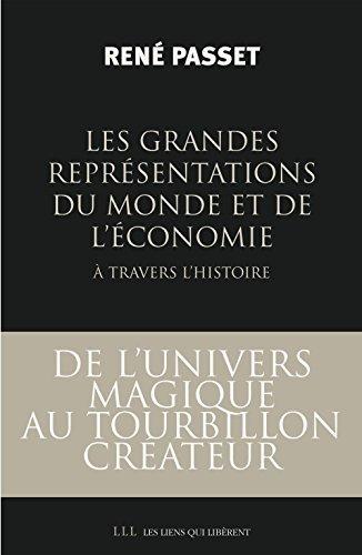 Les grandes représentations du monde et de l'économie à travers l'histoire: De l'univers magique au tourbillon créateur