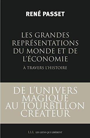 Les grandes représentations du monde et de l'économie à trave... by René Passet