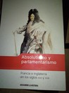 Descubrir la historia. Absolutismo y parlamentarismo. Francia e Inglaterra en los siglos XVII y XVIII