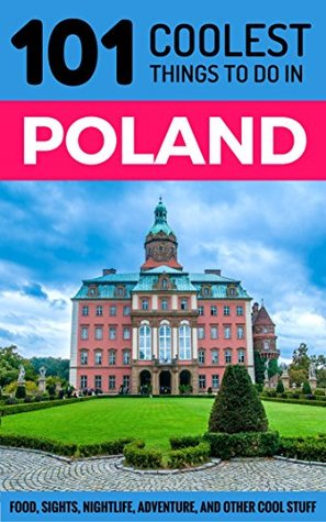 Poland: Poland Travel Guide: 101 Coolest Things to Do in Poland