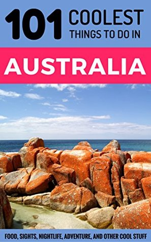 Australia Travel Guide: 101 Coolest Things to Do in Australia