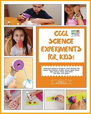 Cool Science Experiments For Kids!: Making and Building Activities in Science/Technology/Engineering/Art/Math for 6-10 year old kids
