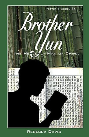 Brother Yun: The Heavenly Man of China (Potter's Wheel Books Book 4)
