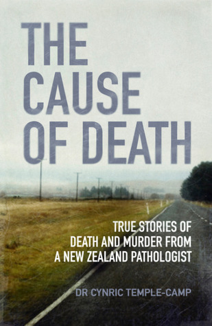 The Cause of Death: True stories of death and murder from a New Zealand pathologist